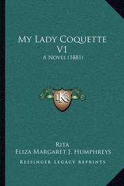 My Lady Coquette V1: A Novel (1881) by . Rita