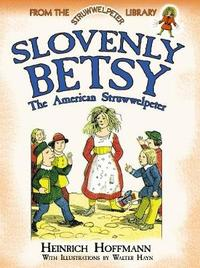 Slovenly Betsy: The American Struwwelpeter by Heinrich Hoffmann