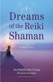 Dreams of the Reiki Shaman by Jim Pathfinder Ewing