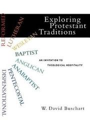 Exploring Protestant Traditions: An Invitation to Theological Hospitality by W David Buschart