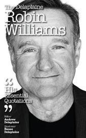 The Delaplaine Robin Williams - His Essential Quotations by Andrew Delaplaine