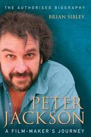 Peter Jackson: A Film-Maker's Journey by Brian Sibley