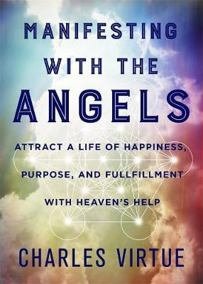 Manifesting With The Angels by Charles Virtue