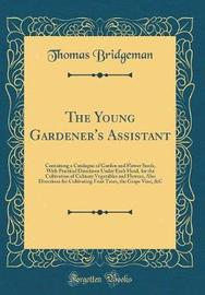 The Young Gardener's Assistant by Thomas Bridgeman