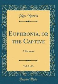 Euphronia, or the Captive, Vol. 2 of 3 by Mrs Norris image