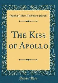 The Kiss of Apollo (Classic Reprint) by Martha Gilbert Dickinson Bianchi image