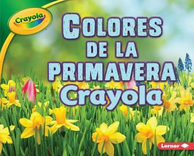 Colores de la Primavera Crayola (R) (Crayola (R) Spring Colors) by Jodie Shepherd