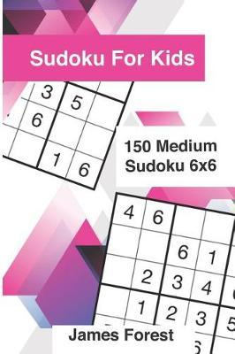 Sudoku for Kids 150 Medium Sudoku 6x6 | James Forest Book