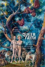 Queer Faith by Melissa E. Sanchez