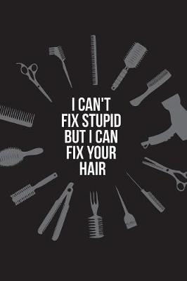 I can't fix stupid but I can fix your hair by Beautiful Useful Journal image