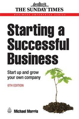 Starting a Successful Business: Start Up and Grow Your Own Company by Michael J Morris image