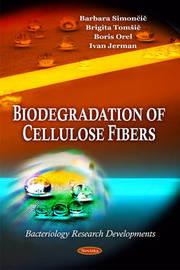 Biodegradation of Cellulose Fibers by Barbara Simoncic