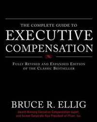 The Complete Guide to Executive Compensation by Bruce R Ellig image