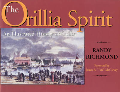 The Orillia Spirit: An Illustrated History of Orillia by Randy Richmond image