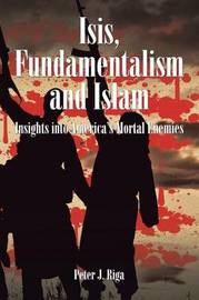 Isis, Fundamentalism and Islam by Peter J. Riga image