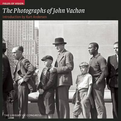 The Photographs of John Vachon by Kurt Andersen