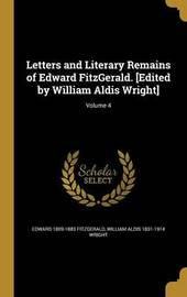 Letters and Literary Remains of Edward Fitzgerald. [Edited by William Aldis Wright]; Volume 4 by Edward 1809-1883 Fitzgerald