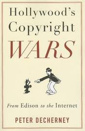 Hollywood's Copyright Wars by Peter Decherney