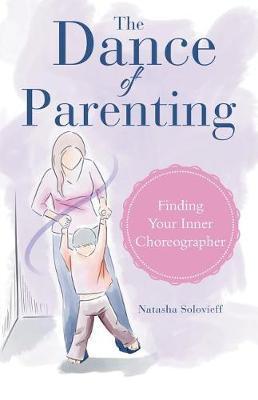The Dance of Parenting by Natasha Solovieff
