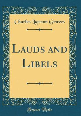 Lauds and Libels (Classic Reprint) by Charles Larcom Graves