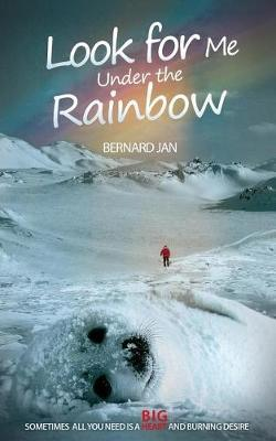 Look for Me Under the Rainbow by Bernard Jan