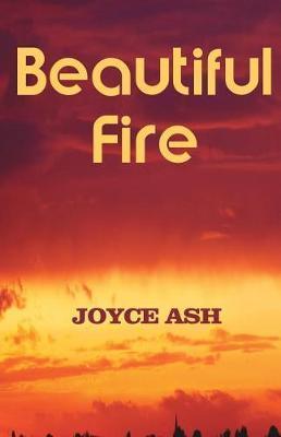 Beautiful Fire by Joyce Ash