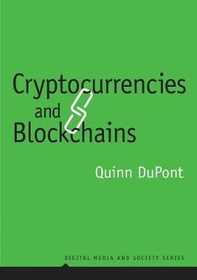 Cryptocurrencies and Blockchains by Quinn DuPont