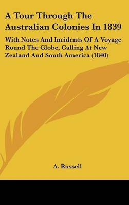 A Tour Through The Australian Colonies In 1839: With Notes And Incidents Of A Voyage Round The Globe, Calling At New Zealand And South America (1840) by A Russell image