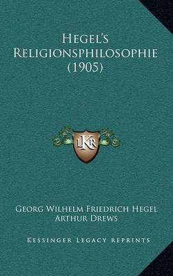 Hegel's Religionsphilosophie (1905) Hegel's Religionsphilosophie (1905) by Georg Wilhelm Friedrich Hegel
