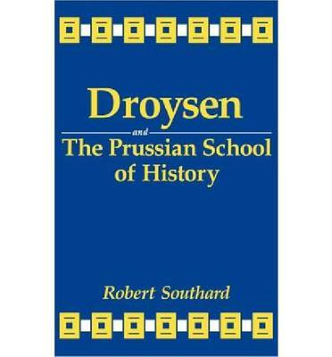 Droysen and the Prussian School of History by Robert Southard