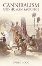 Cannibalism and Human Sacrifice by Garry Hogg image