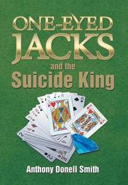 One-Eyed Jacks and the Suicide King by Anthony Donell Smith