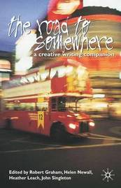 The Road to Somewhere: A Creative Writing Companion by Robert Graham image