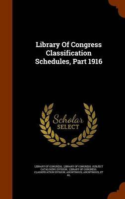 Library of Congress Classification Schedules, Part 1916 by Library of Congress