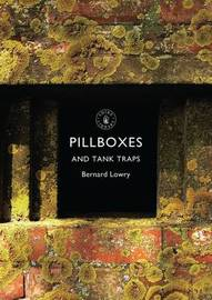 Pillboxes and Tank Traps by Bernard Lowry