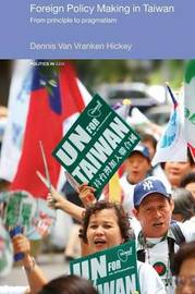 Foreign Policy Making in Taiwan by Dennis V Hickey