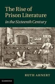 The Rise of Prison Literature in the Sixteenth Century by Ruth Ahnert