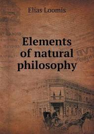 Elements of Natural Philosophy by Elias Loomis