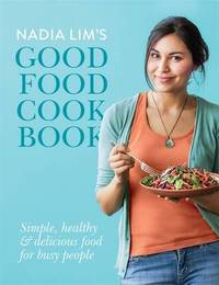 Nadia Lim's Good Food Cook Book by Nadia Lim