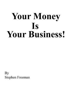 Your Money Is Your Business! by Stephen Freeman image
