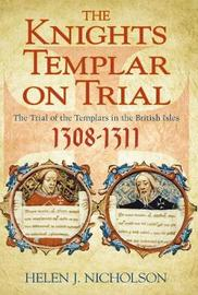 The Knights Templar on Trial by Helen Jane Nicholson image
