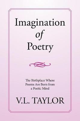 Imagination of Poetry by V L Taylor