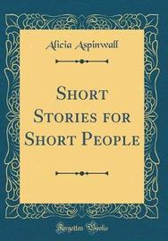 Short Stories for Short People (Classic Reprint) by Alicia Aspinwall image