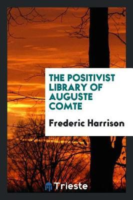 The Positivist Library of Auguste Comte by Frederic Harrison image