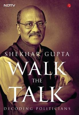 WALK THE TALK by Shekhar Gupta