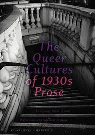 The Queer Cultures of 1930s Prose by Charlotte Charteris