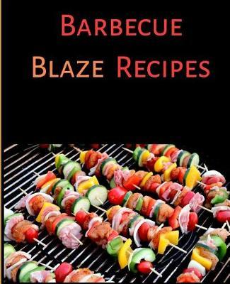 Barbecue Blaze Recipes by Peach Banana Press