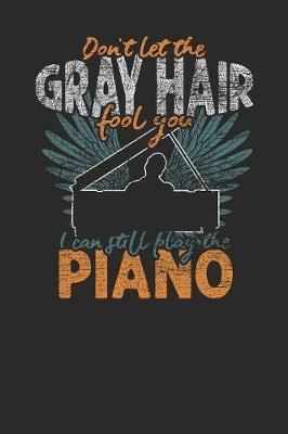 Don't Let The Gray Hair Fool You by Piano Publishing