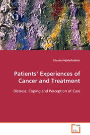 Patients' Experiences of Cancer and Treatment by Elisabet Hjorleifsdottir