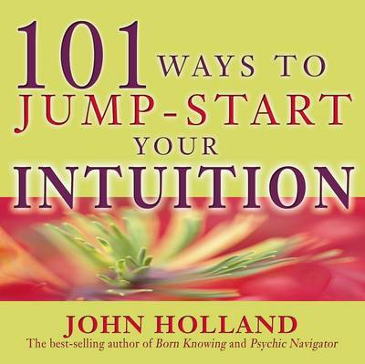 101 Ways to Jump Start Your Intuition by John Holland image